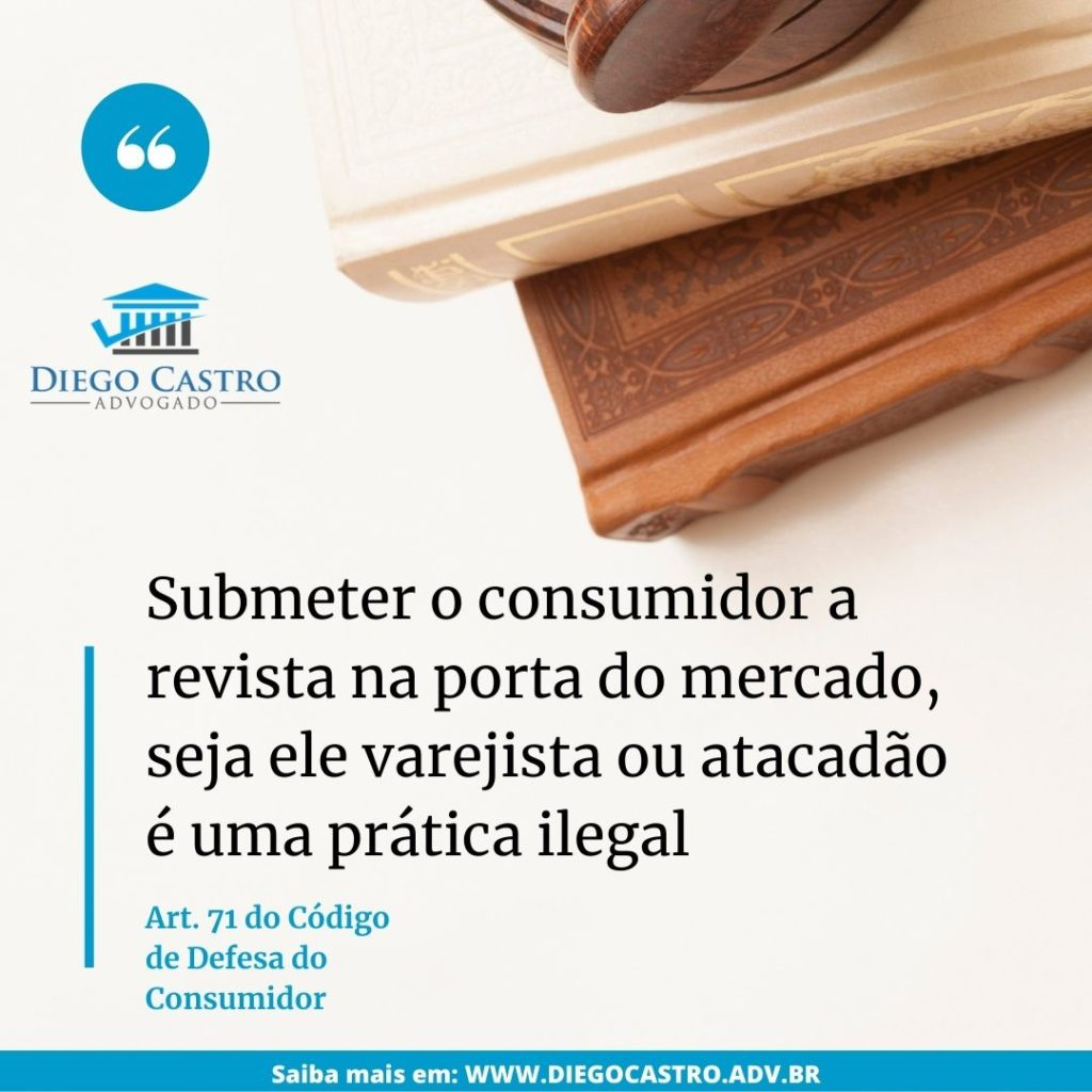 Submeter o consumidor a revista na porta do mercado, seja ele varejista ou atacadão é uma prática ilegal