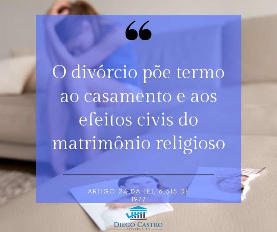 O divórcio põe termo ao casamento e aos efeitos civis do matrimônio religioso