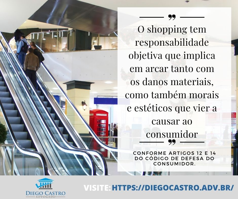 O shopping tem responsabilidade objetiva que implica em arcar tanto com os danos materiais, como também morais e estéticos que vier a causar ao consumidor