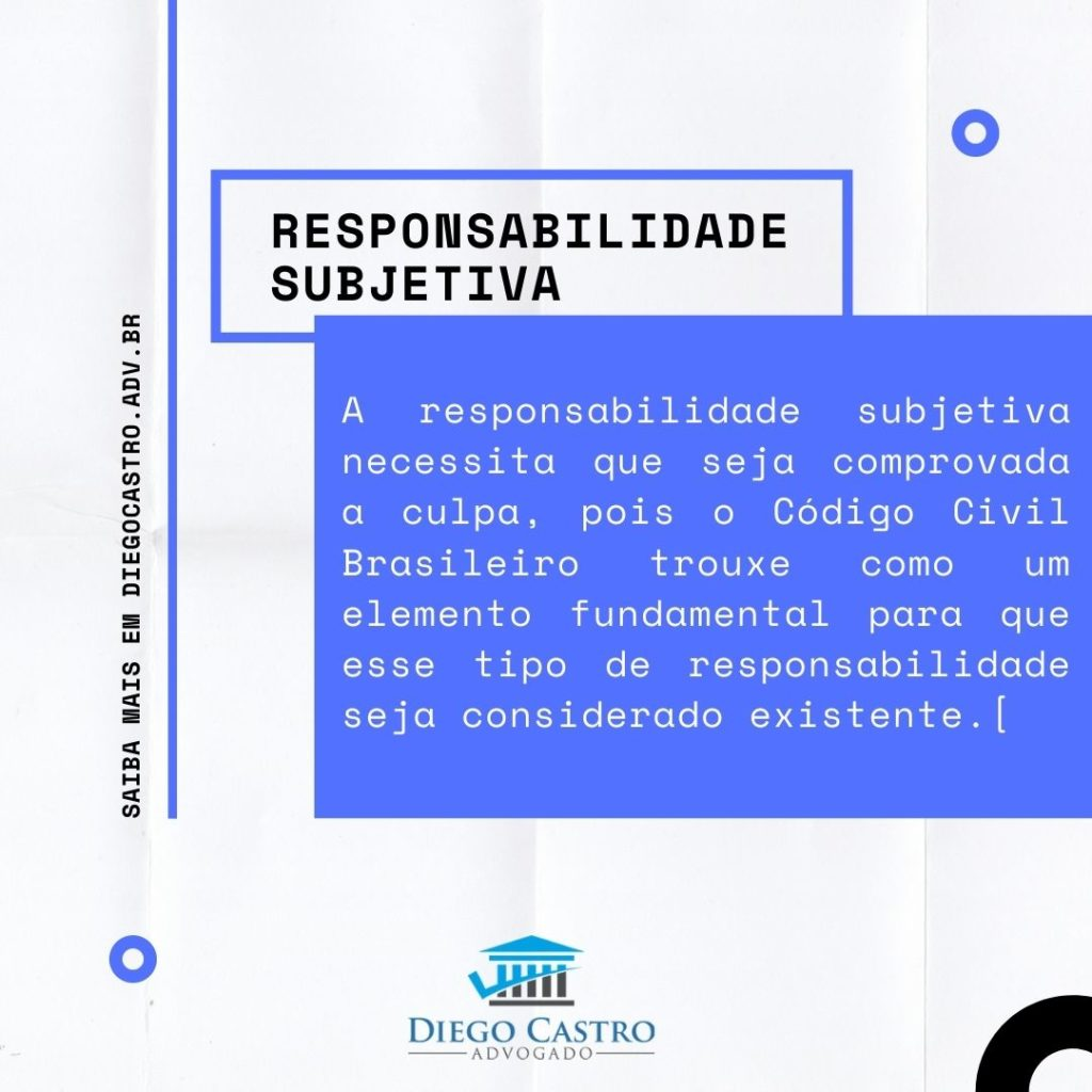 A responsabilidade subjetiva necessita que seja comprovada a culpa, pois o Código Civil Brasileiro trouxe como um elemento fundamental para que esse tipo de responsabilidade seja considerado existente.[